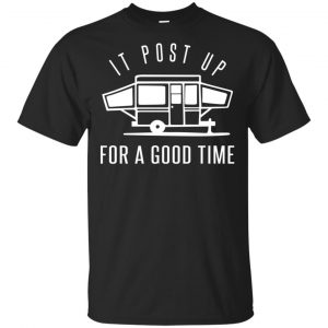 It Post Up For A Good Time Shirt, Hoodie, Tank Apparel