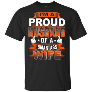 I'm A Proud Husband Of A Smartass Wife Shirt, Hoodie, Tank Apparel
