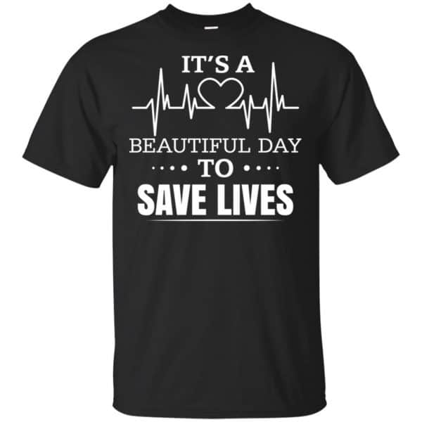It's A Beautiful Day To Save Lives Shirt, Hoodie, Tank Apparel 3