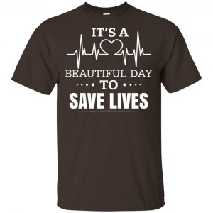 It's A Beautiful Day To Save Lives Shirt, Hoodie, Tank Apparel 2