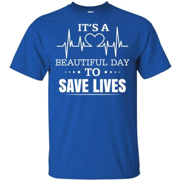 It's A Beautiful Day To Save Lives Shirt, Hoodie, Tank Apparel 5
