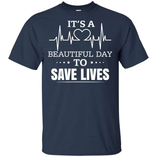 It's A Beautiful Day To Save Lives Shirt, Hoodie, Tank Apparel 6