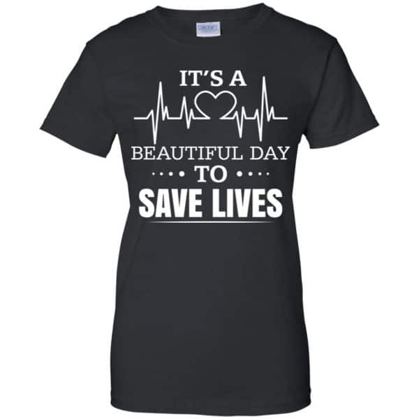 It's A Beautiful Day To Save Lives Shirt, Hoodie, Tank Apparel 11