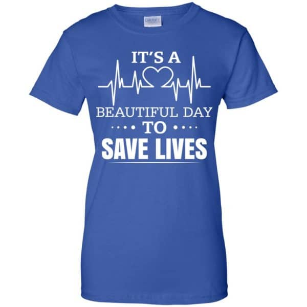 It's A Beautiful Day To Save Lives Shirt, Hoodie, Tank Apparel 14