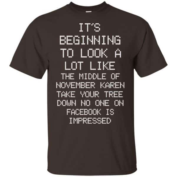 It's Beginning To Look A Lot Like The Middle Of November Karen Take Your Tree Down No One On Facebook Is Impressed T-Shirts, Hoodie, Sweater Apparel 4