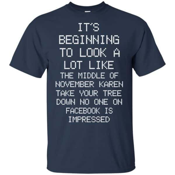 It's Beginning To Look A Lot Like The Middle Of November Karen Take Your Tree Down No One On Facebook Is Impressed T-Shirts, Hoodie, Sweater Apparel