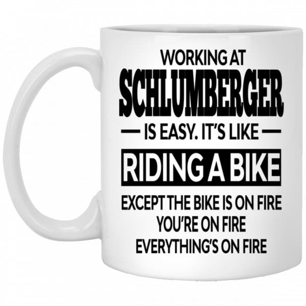 Working At Schlumberger Is Easy It's Like Riding A Bike Mug Coffee Mugs 3