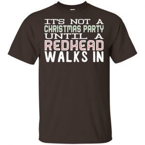 It's Not A Christmas Party Until A Redhead Walks In T-Shirts, Hoodie, Tank Apparel 2