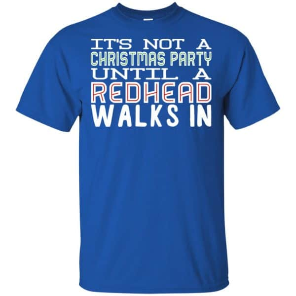 It's Not A Christmas Party Until A Redhead Walks In T-Shirts, Hoodie, Tank Apparel 5