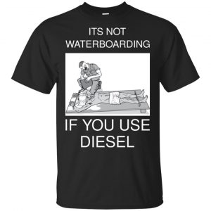 Baptizing Terrorists It's Not Waterboarding If You Use Diesel Shirt, Hoodie, Tank Apparel