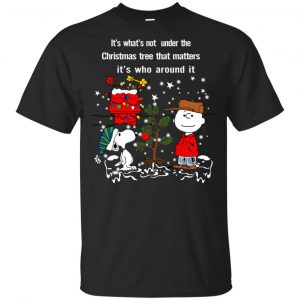 It's What't Not Under The Christmas Tree That Matters It's Who Around It Shirt, Hoodie, Tank Apparel