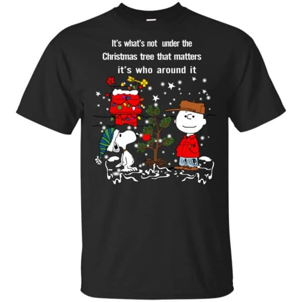 It's What't Not Under The Christmas Tree That Matters It's Who Around It Shirt, Hoodie, Tank Apparel 3