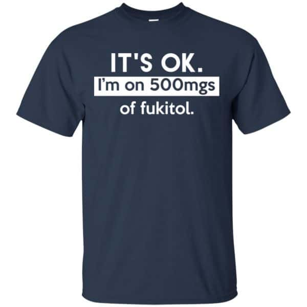 It's OK I'm Go 500mgs Of Fukitol Shirt, Hoodie, Tank Apparel 6
