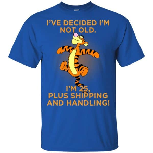 I've Decided I'm Not Old I'm 25 Plus Shipping And Handing Shirt, Hoodie, Tank Apparel 5