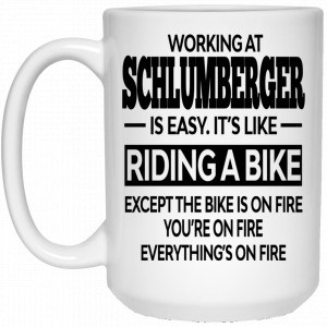 Working At Schlumberger Is Easy It's Like Riding A Bike Mug