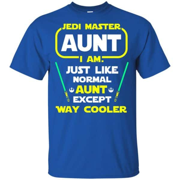 Jedi Master Aunt I Am ! Just Like Normal Aunt Except Way Cooler Shirt, Hoodie, Tank Apparel 5