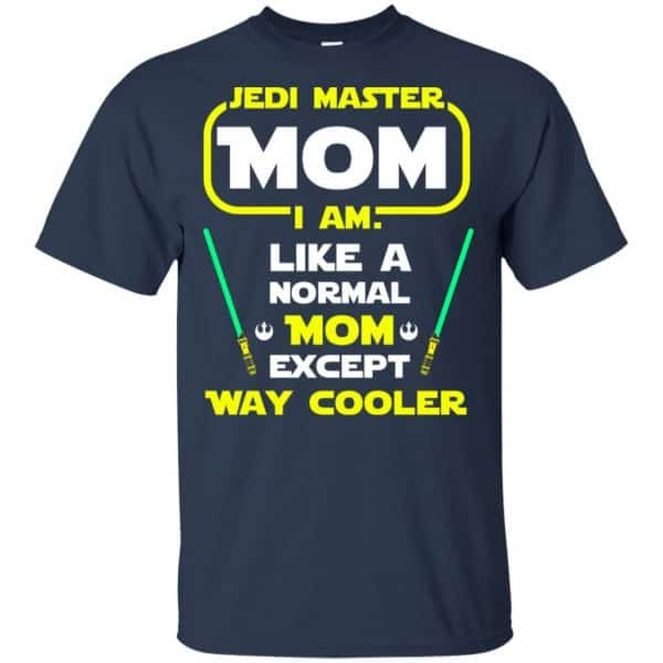Jedi Master Mom I Am ! Like A Normal Mom Except Way Cooler Shirt, Hoodie, Tank Apparel 6