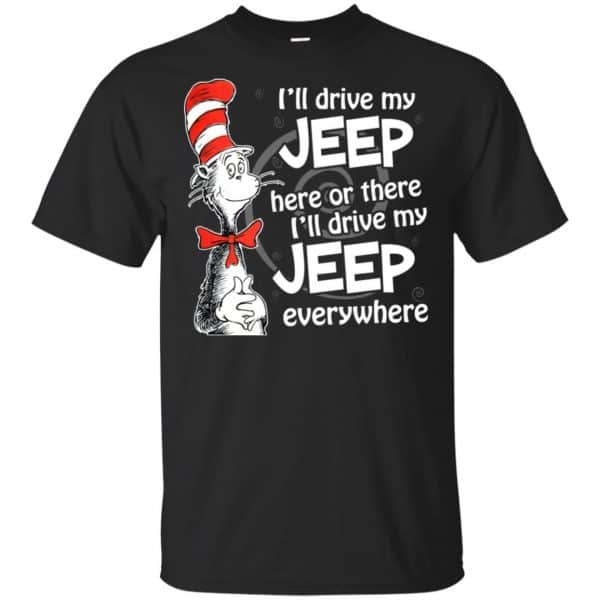 I'll Drive My Jeep Here Or There I'll Drive My Jeep Everywhere Shirt, Hoodie, Tank Apparel 3