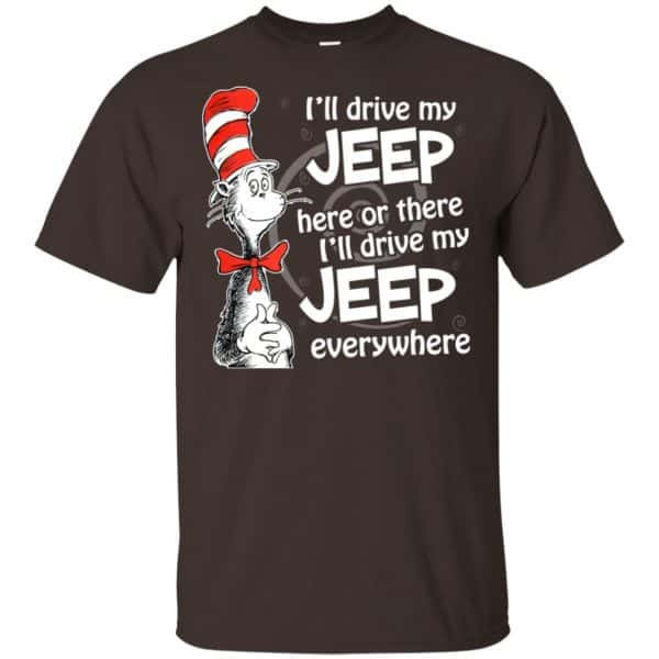 I'll Drive My Jeep Here Or There I'll Drive My Jeep Everywhere Shirt, Hoodie, Tank Apparel 4