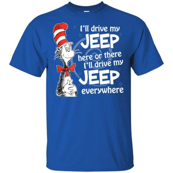 I'll Drive My Jeep Here Or There I'll Drive My Jeep Everywhere Shirt, Hoodie, Tank Apparel 5