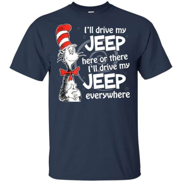 I'll Drive My Jeep Here Or There I'll Drive My Jeep Everywhere Shirt, Hoodie, Tank Apparel 6
