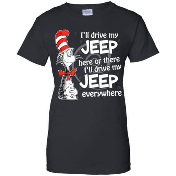 I'll Drive My Jeep Here Or There I'll Drive My Jeep Everywhere Shirt, Hoodie, Tank Apparel 11