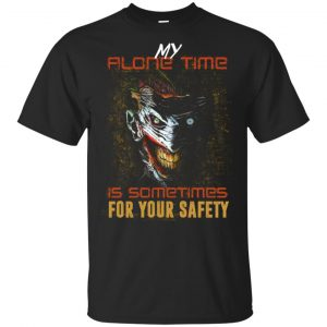 My Alone Time Is Sometimes For Your Safety Shirt, Hoodie, Tank Apparel