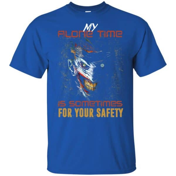 My Alone Time Is Sometimes For Your Safety Shirt, Hoodie, Tank Apparel 5