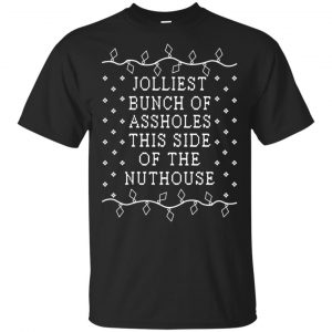 Jolliest Bunch Of Assholes This Side Of The Nuthouse Christmas Sweatshirt, T-Shirts, Hoodie Apparel