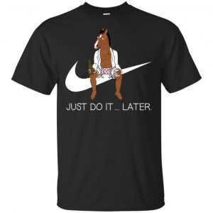 Bojack Horseman Just Do It … Later Shirt, Hoodie, Tank Apparel