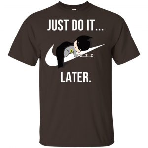 Batman: Just Do It Later T-Shirts, Hoodie, Tank Apparel