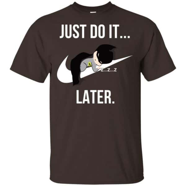 Batman: Just Do It Later T-Shirts, Hoodie, Tank Apparel 4