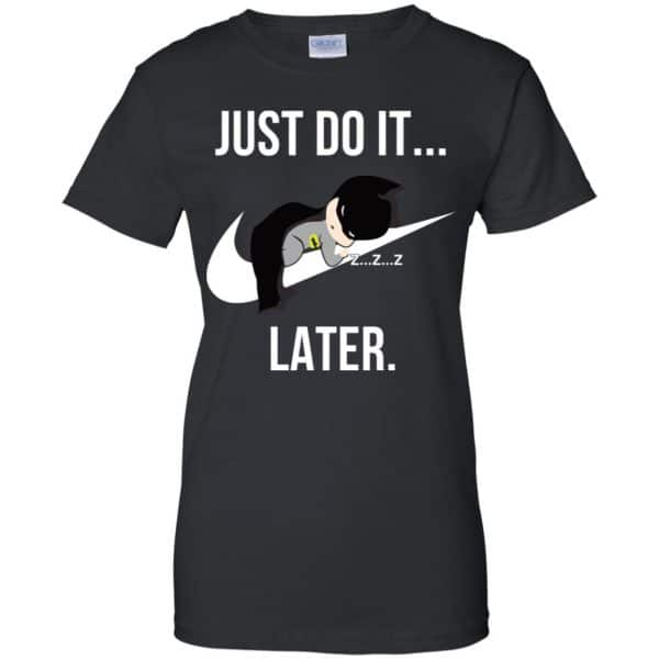 Batman: Just Do It Later T-Shirts, Hoodie, Tank Apparel 11