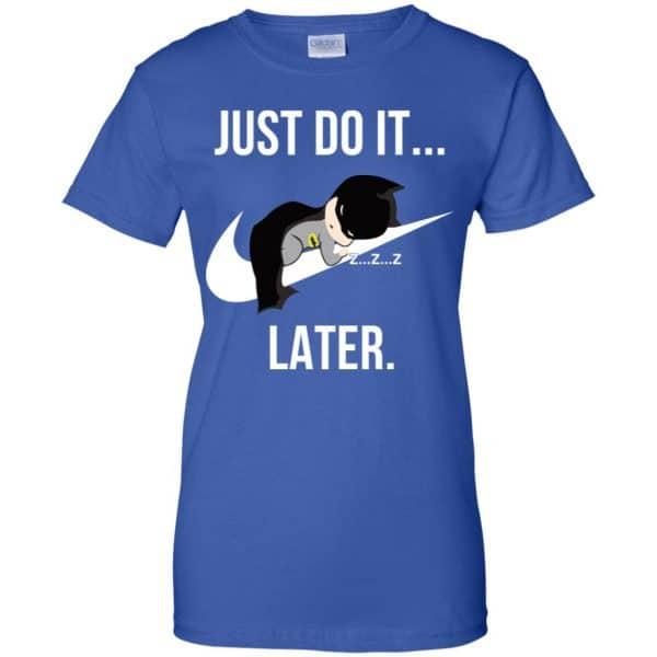 Batman: Just Do It Later T-Shirts, Hoodie, Tank Apparel 14