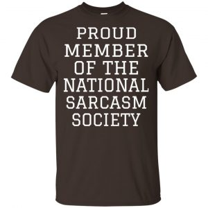 Proud Member Of The National Sarcasm Society Shirt, Hoodie, Tank Apparel