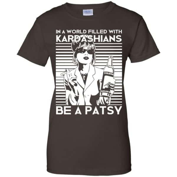In A World Filled With Kardashians Be A Patsy T-Shirts, Hoodie, Tank Apparel 12