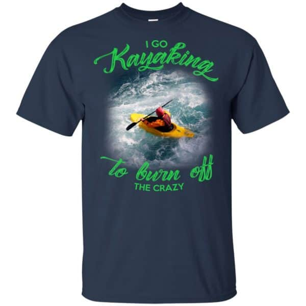 I Go Kayaking To Burn Off The Crazy Shirt, Hoodie, Tank Apparel 6