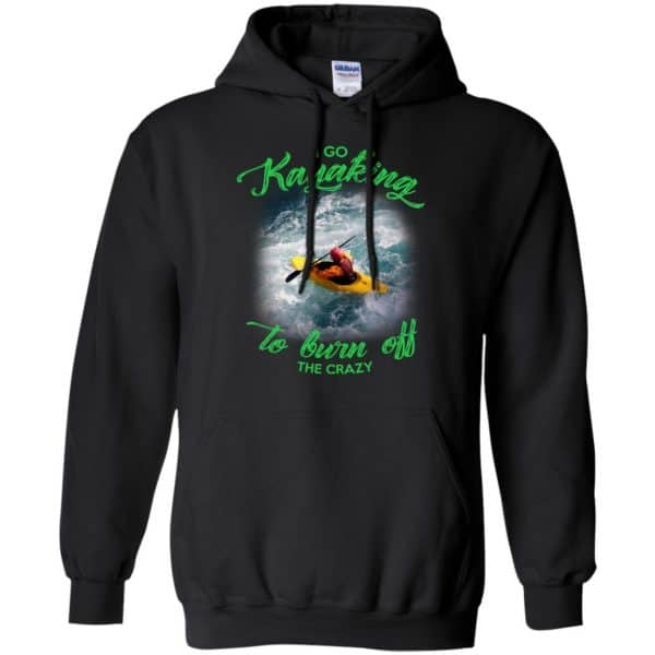 I Go Kayaking To Burn Off The Crazy Shirt, Hoodie, Tank Apparel 7