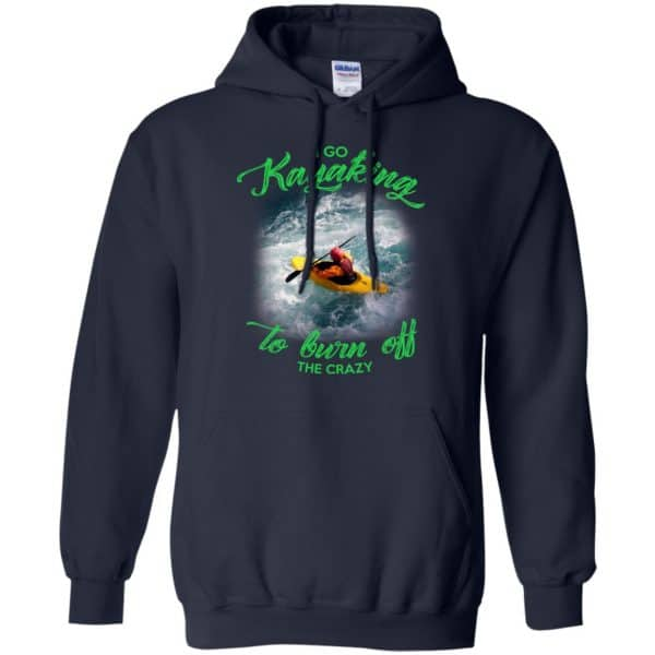 I Go Kayaking To Burn Off The Crazy Shirt, Hoodie, Tank Apparel 8