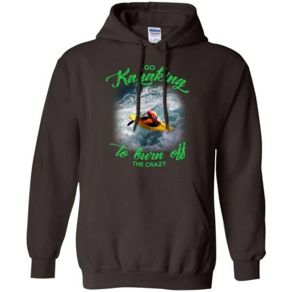 I Go Kayaking To Burn Off The Crazy Shirt, Hoodie, Tank Apparel 9