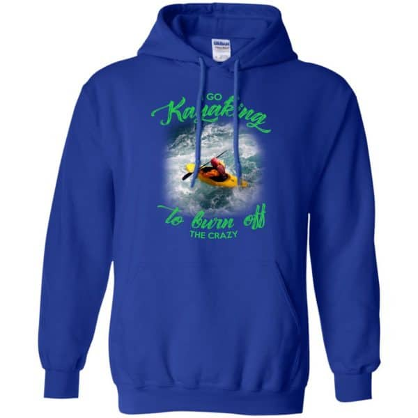 I Go Kayaking To Burn Off The Crazy Shirt, Hoodie, Tank Apparel 10