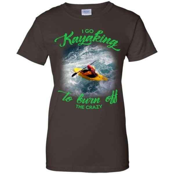 I Go Kayaking To Burn Off The Crazy Shirt, Hoodie, Tank Apparel 12