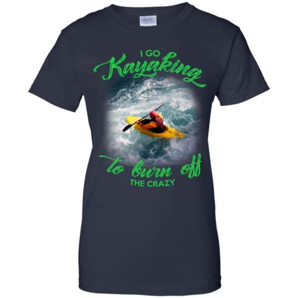 I Go Kayaking To Burn Off The Crazy Shirt, Hoodie, Tank Apparel 13