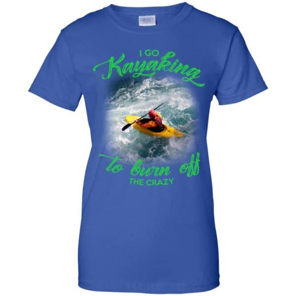 I Go Kayaking To Burn Off The Crazy Shirt, Hoodie, Tank Apparel 14