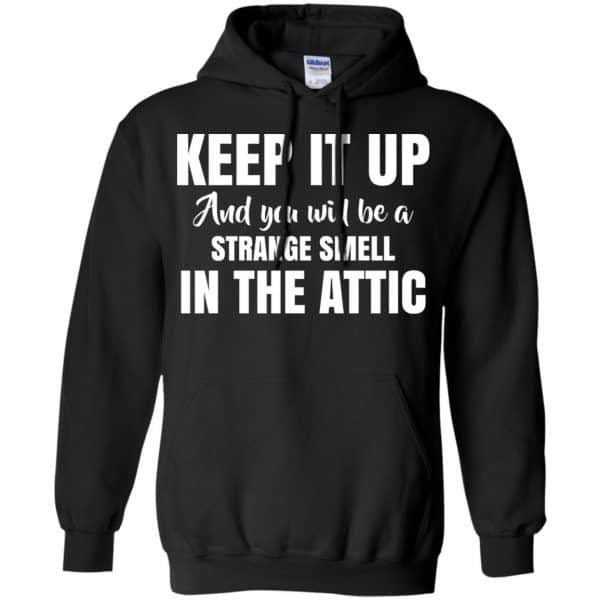 Keep It Up And You Will Be A Strange Smell In The Attic Shirt, Hoodie, Tank Apparel 7
