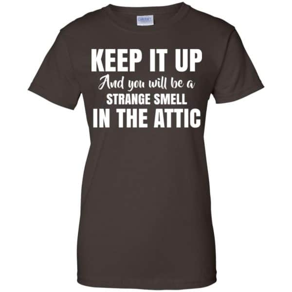 Keep It Up And You Will Be A Strange Smell In The Attic Shirt, Hoodie, Tank Apparel 12