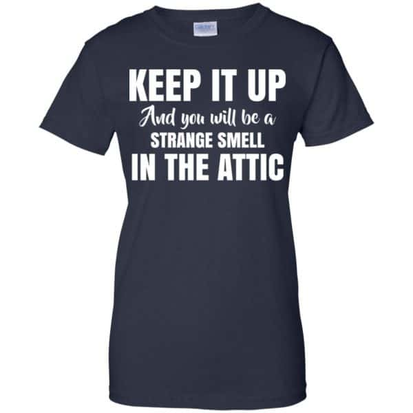 Keep It Up And You Will Be A Strange Smell In The Attic Shirt, Hoodie, Tank Apparel 13