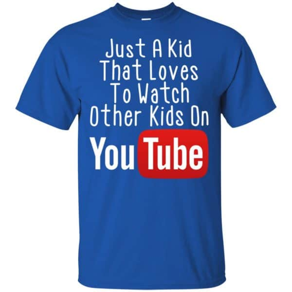 Just A Kid That Loves To Watch Other Kids On Youtube Shirt Apparel 5