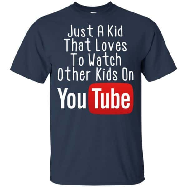 Just A Kid That Loves To Watch Other Kids On Youtube Shirt Apparel 6