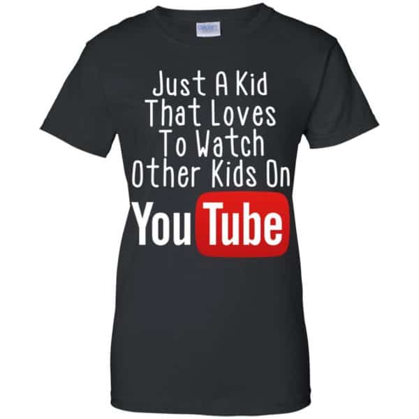 Just A Kid That Loves To Watch Other Kids On Youtube Shirt Apparel